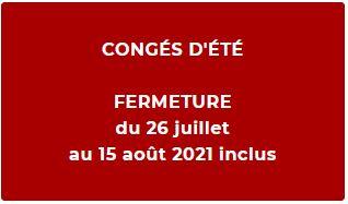 CONGÉS D'ÉTÉ FERMETURE du 26 juillet au 15 août 2021 inclus